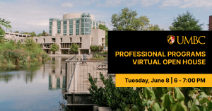 UMBC Professional Programs Virtual Open House. Tuesday, June 8. 6 to 7 PM