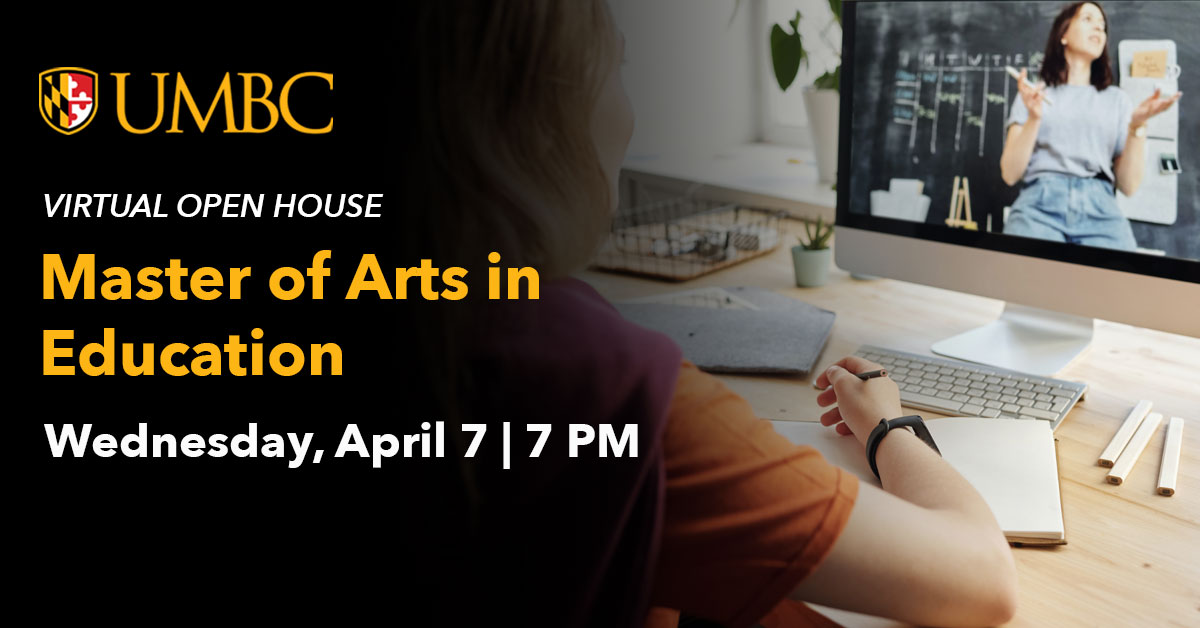 UMBC Virtual Open House Master of Arts in Education. April 7 at 7 PM