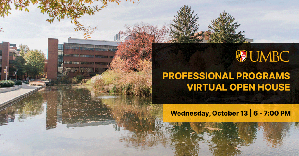 UMBC Professional Programs Virtual Open House. Wednesday October 13. 6 to 7 PM