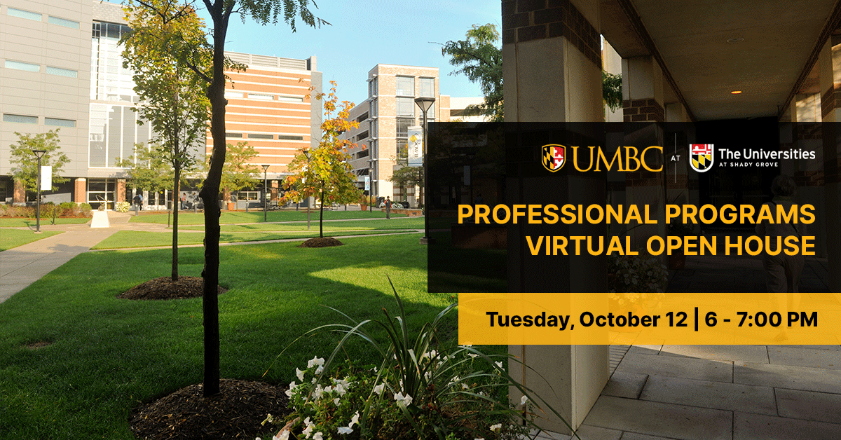 UMBC-Shady Grove Professional Programs Virtual Open House. Tuesday October 12. 6 to 7 PM