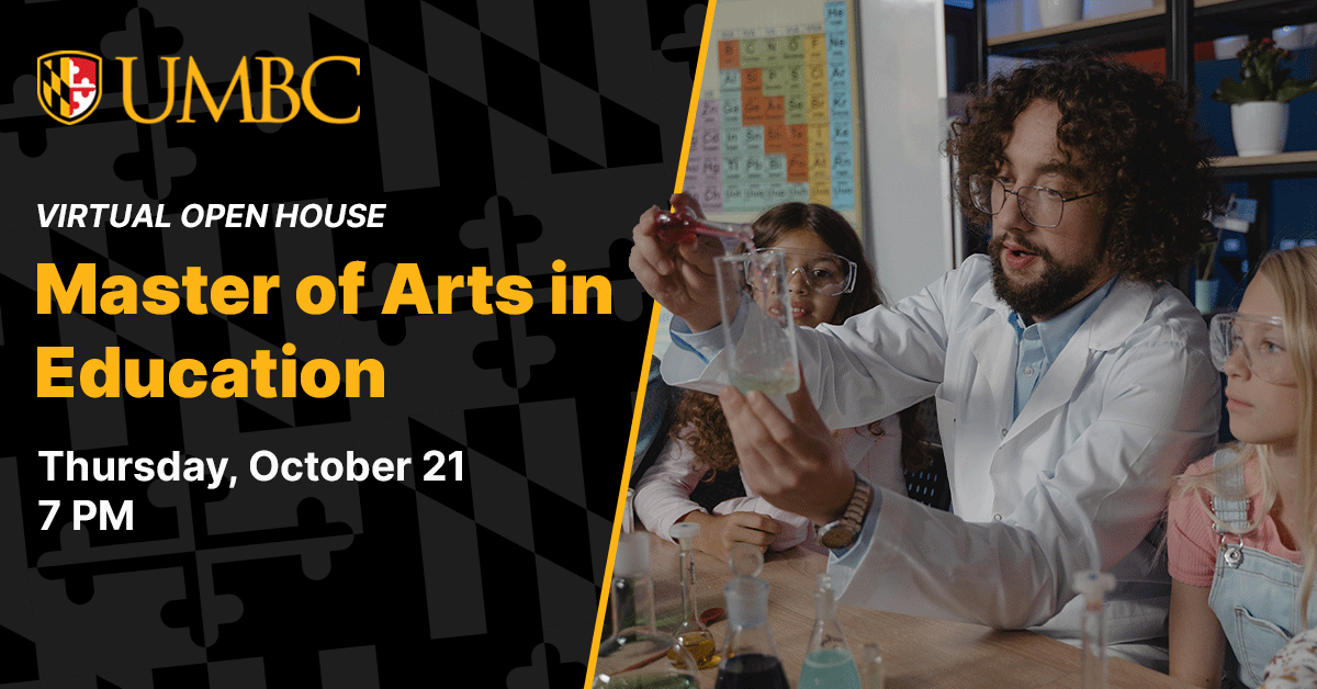 UMBC Virtual Open House Master of Arts in Education. Thursday October 21st. 7 PM.